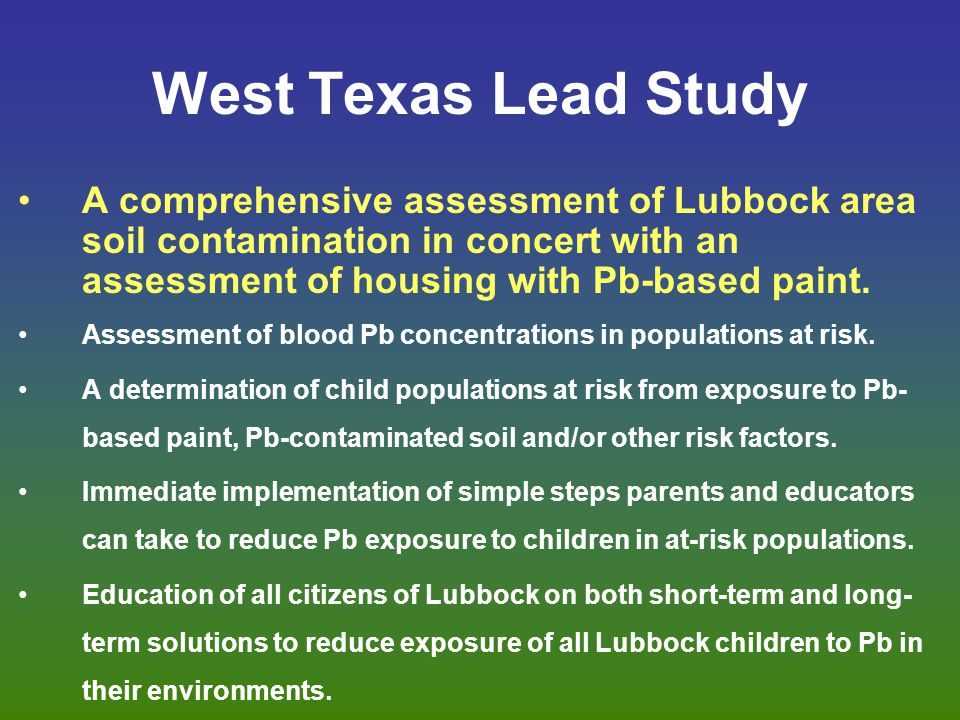 West Texas Lead Study A comprehensive assessment of Lubbock area soil contamination in concert with an assessment of housing with Pb-based paint.