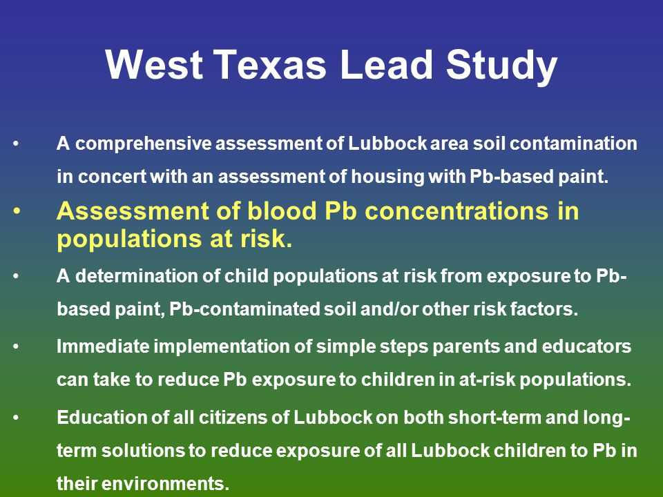 West Texas Lead Study A comprehensive assessment of Lubbock area soil contamination in concert with an assessment of housing with Pb-based paint. Asse
