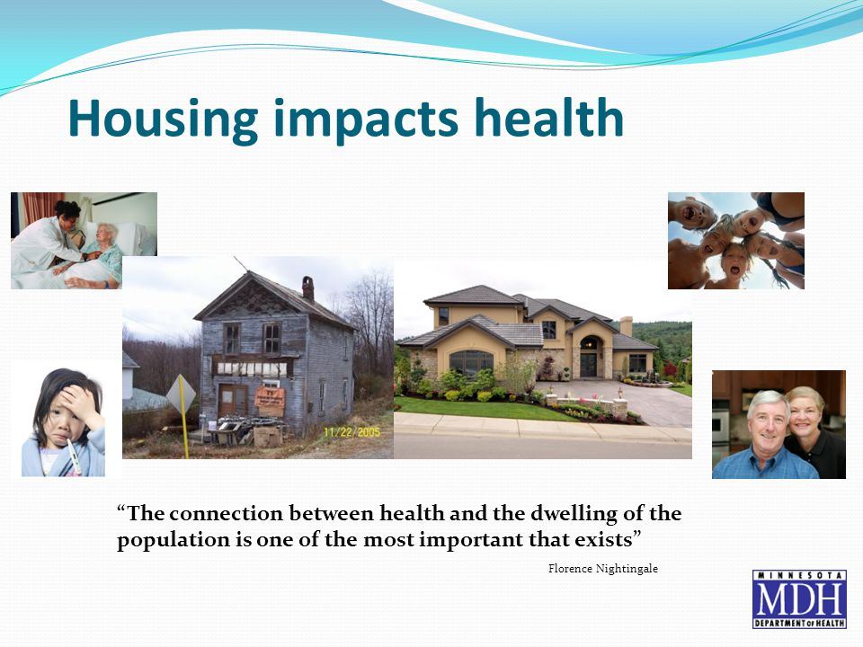 Housing impacts health The connection between health and the dwelling of the population is one of the most important that exists Florence Nightingale