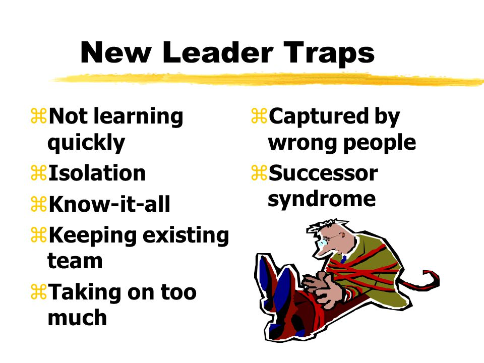 New Leaders Take Note zGeneral Advice yTake advantage of the transition period yGet advice and counsel yShow empathy to predecessor yLearn leadership z Challenges yNeed knowledge quickly yEstablish new relationships yExpectations yPersonal equilibrium