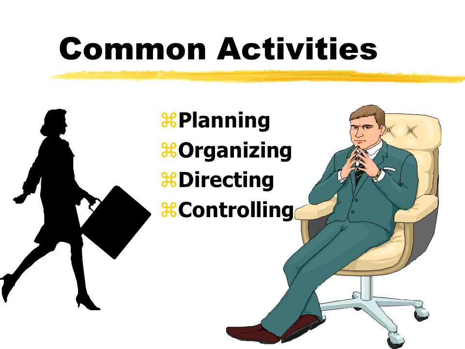 Common Activities zPlanning zOrganizing zDirecting zControlling