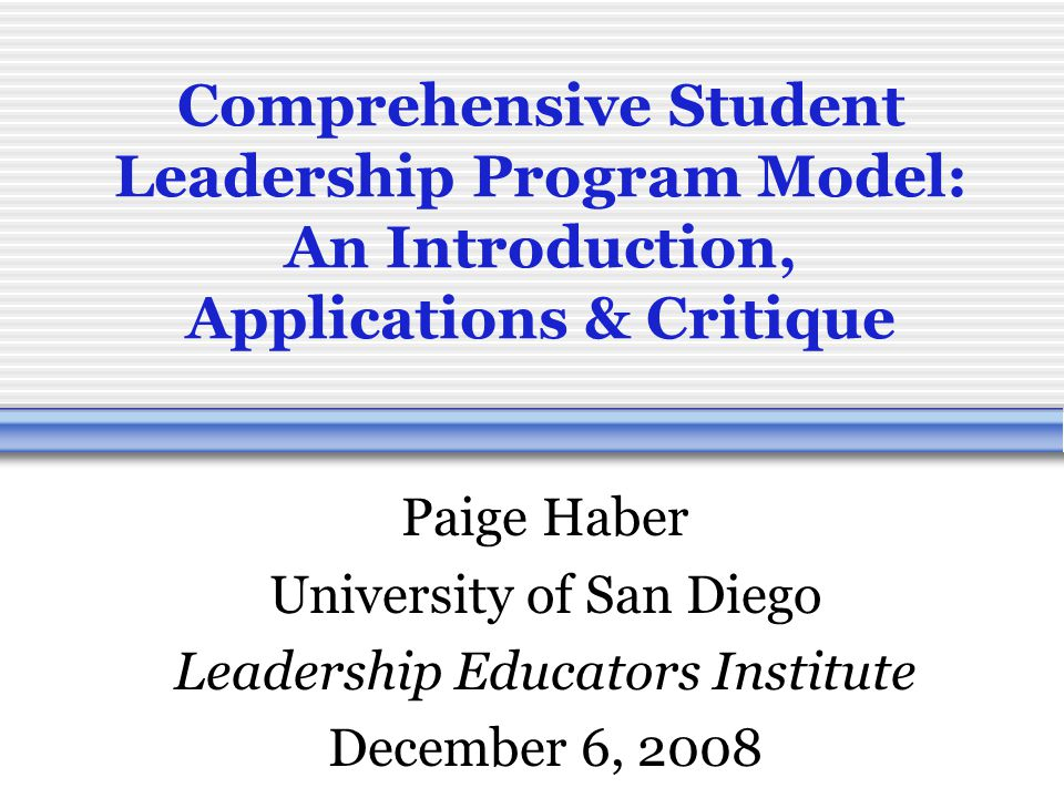 Program Outline Overview of the Comprehensive Leadership Program Model  Students  Structure  Strategies  scope Application of Model on Campuses Critique & Further Development of Model
