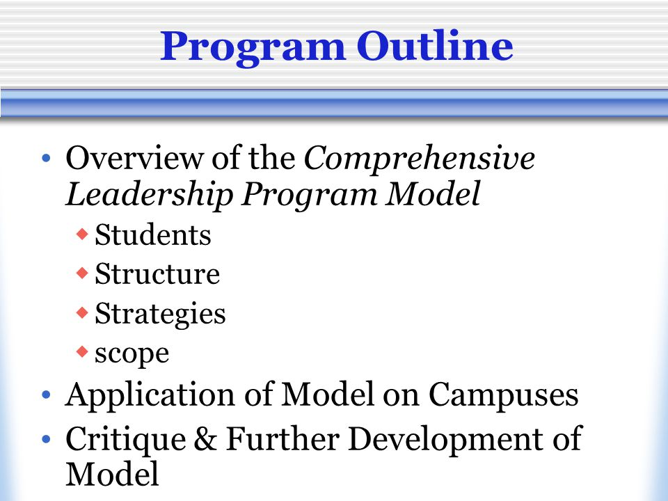 Structure Program mission Structure adapted to fit campus environment/ mission Learning outcomes identified, defined & assessed Intentional design that utilizes past research, theories, and models Commitment / requirements Credentials Themes, tracks, phases