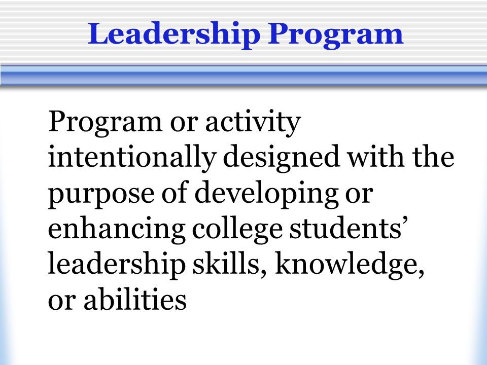 Comprehensive Leadership Program An intentional array of experiences, programs and services that provides educational, experiential, and reflective components includes a variety of delivery methods is specifically designed to promote self- understanding, development of a personal leadership philosophy, development of leadership skills, and the ability to view self as an integral component of a larger community