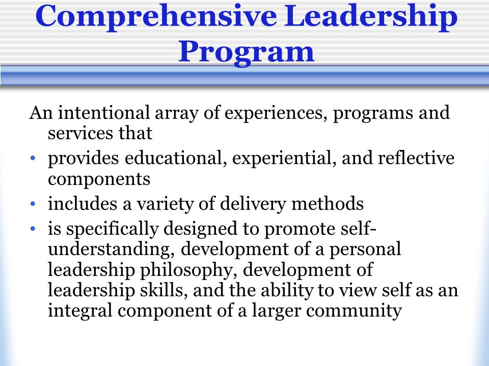 Comprehensive Leadership Programs Designated Concentrated within a specific office or department Campus-Wide Collaborative efforts from campus as a whole