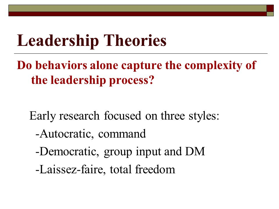 Leadership Theories Do behaviors alone capture the complexity of the leadership process.