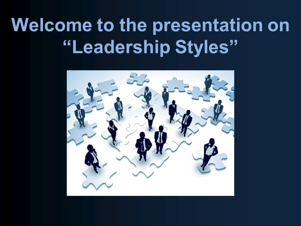 """Welcome to the presentation on """"Leadership Styles"""""""