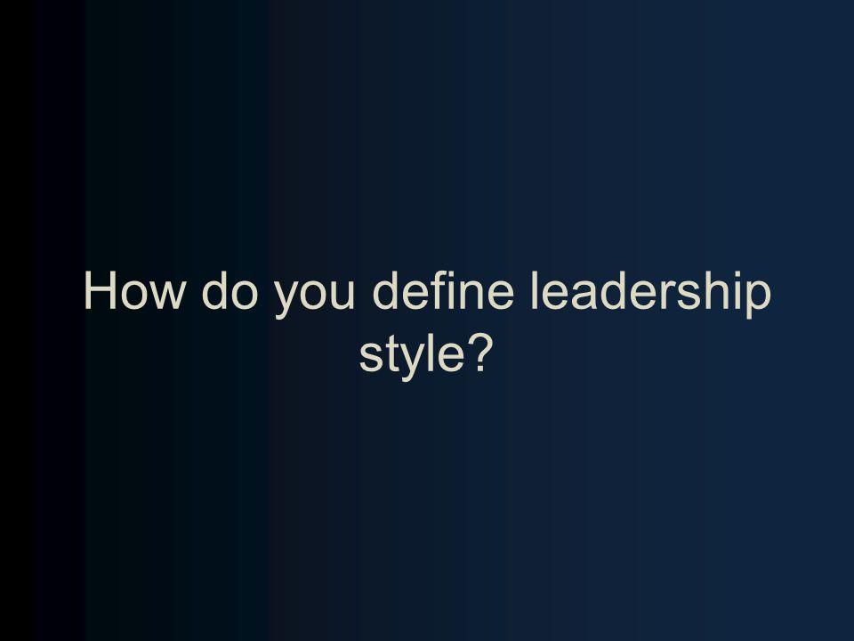 How do you define leadership style?