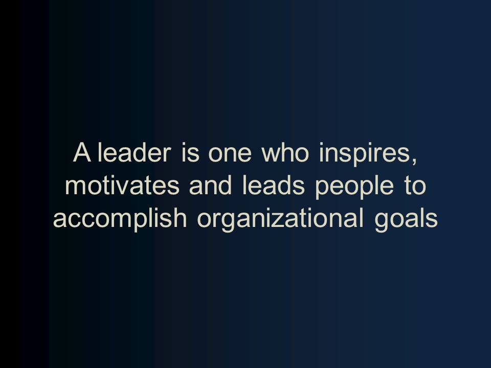 Leadership is all about influencing a group of people