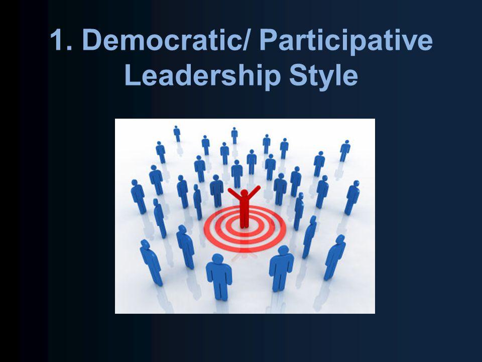 1. Democratic/ Participative Leadership Style