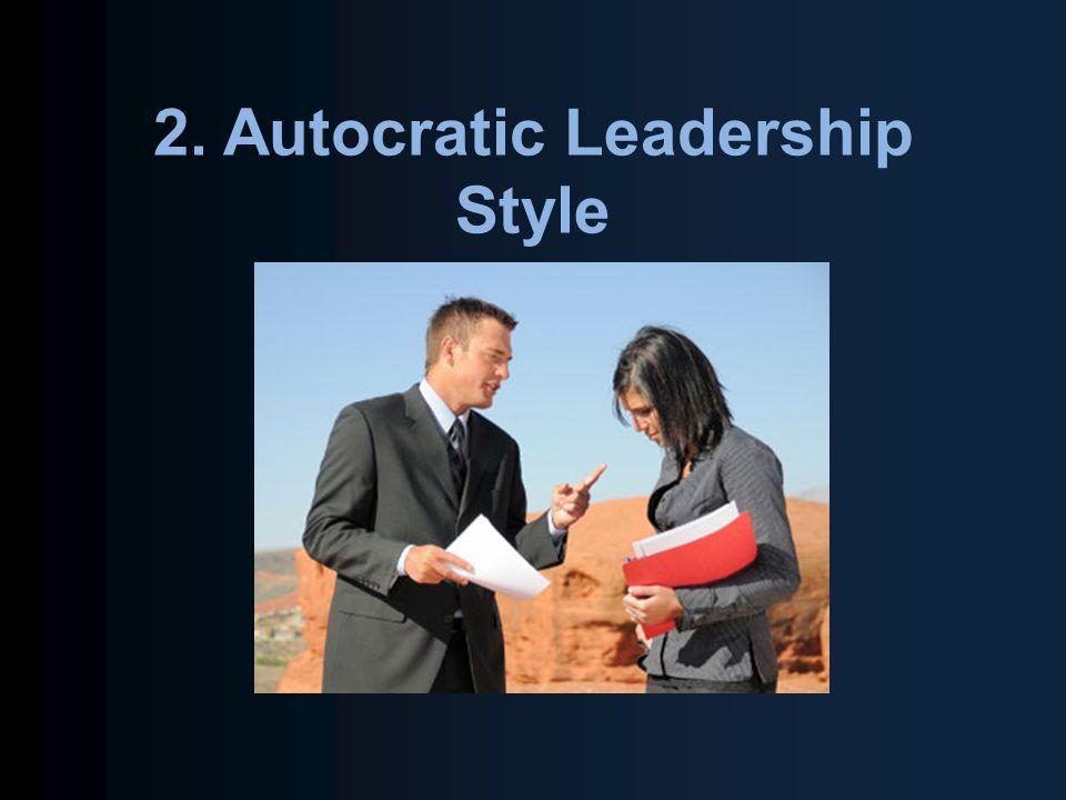 2. Autocratic Leadership Style