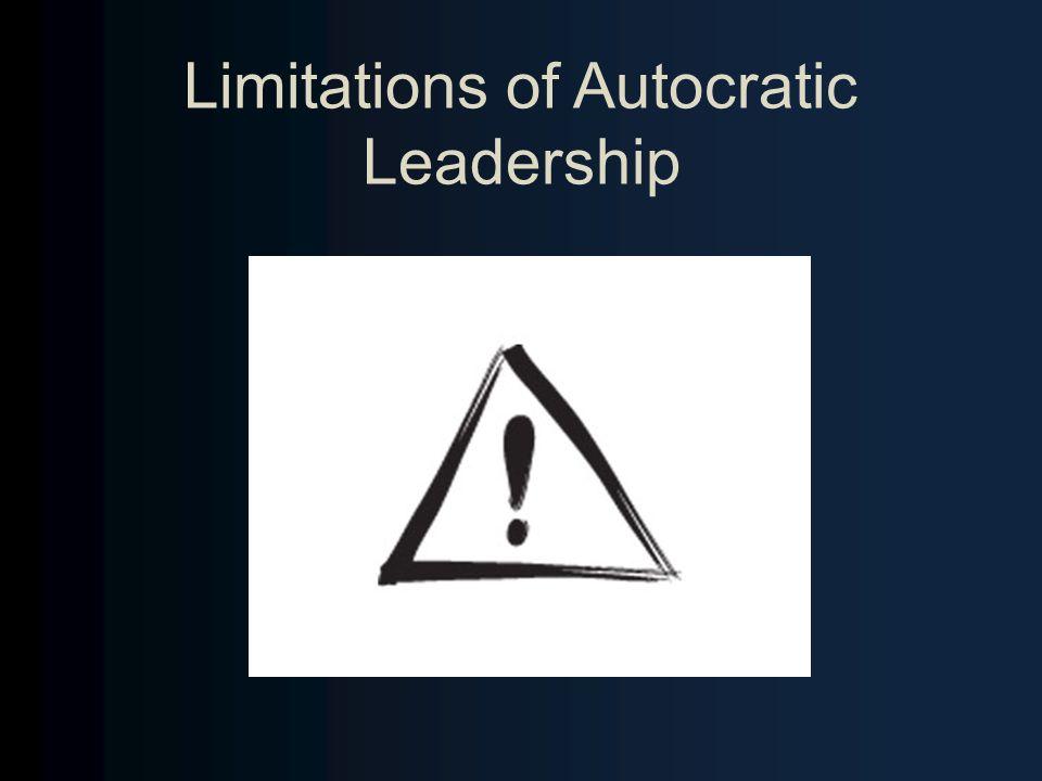 Limitations of Autocratic Leadership