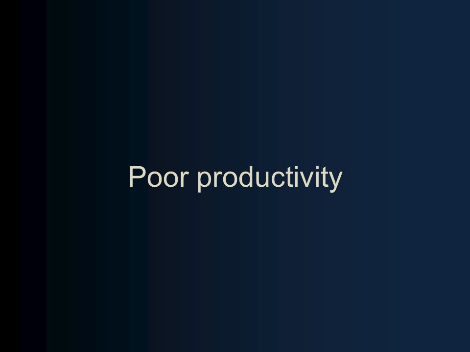 Poor productivity