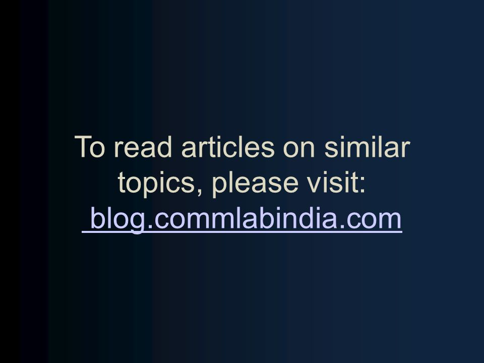To read articles on similar topics, please visit: blog.commlabindia.com blog.commlabindia.com