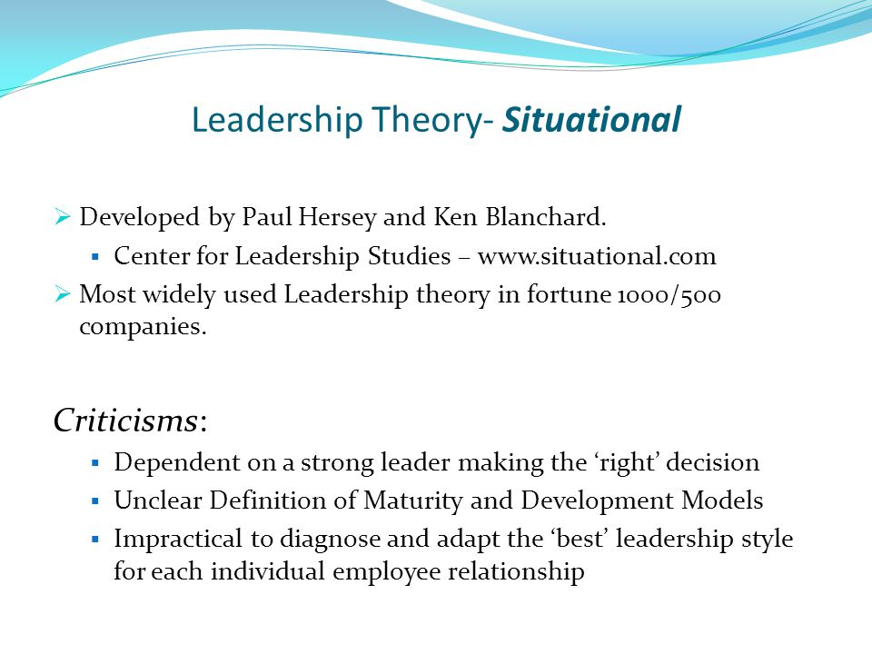 Leadership Theory- Situational  Developed by Paul Hersey and Ken Blanchard.