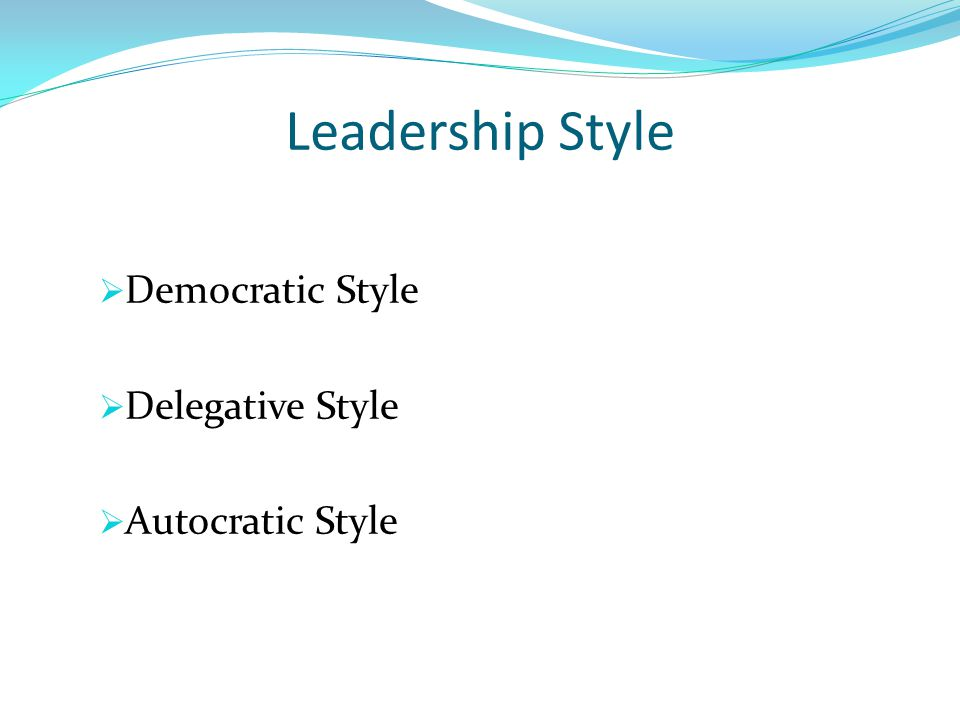 Leadership Style  Democratic Style  Delegative Style  Autocratic Style