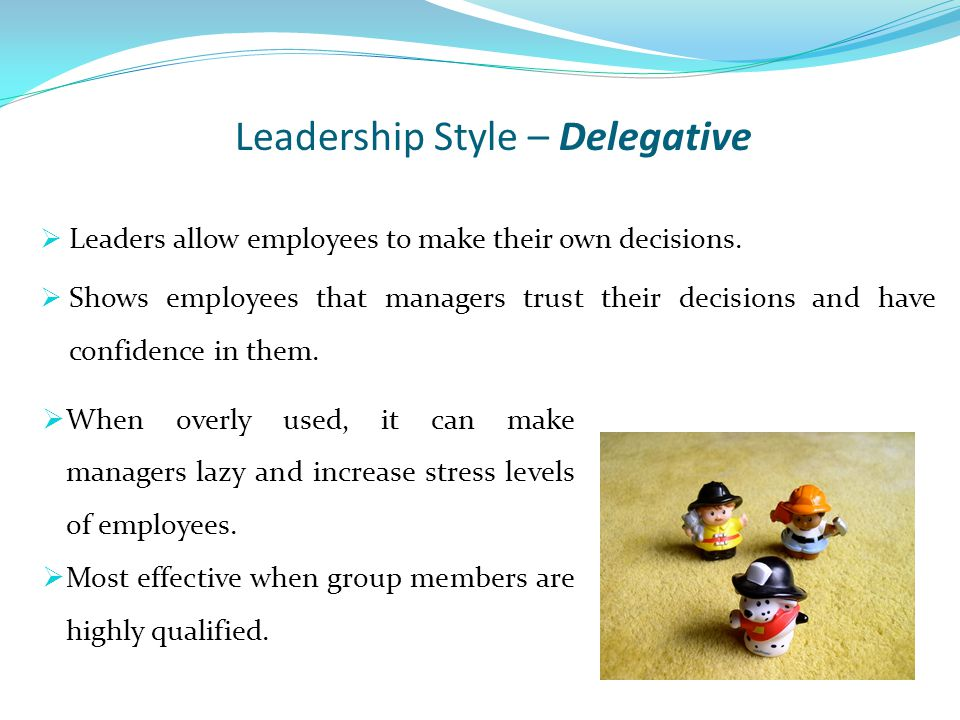  Leaders allow employees to make their own decisions.