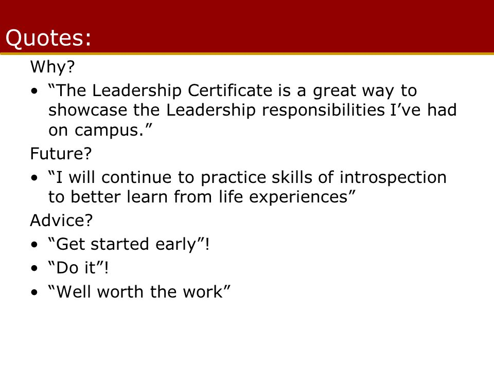 Leadership Certificate Requirements Cumulative GPA of a 2.5 Cumulative GPA of a 2.5 Current UW student Current UW student Provide documentation of 100 hours of experience in 5 different activity areas Provide documentation of 100 hours of experience in 5 different activity areas Complete 3 different online modules Complete 3 different online modules Complete an educational artifact reflecting personal growth and impact on others Complete an educational artifact reflecting personal growth and impact on others Sign an ethics statement Sign an ethics statement