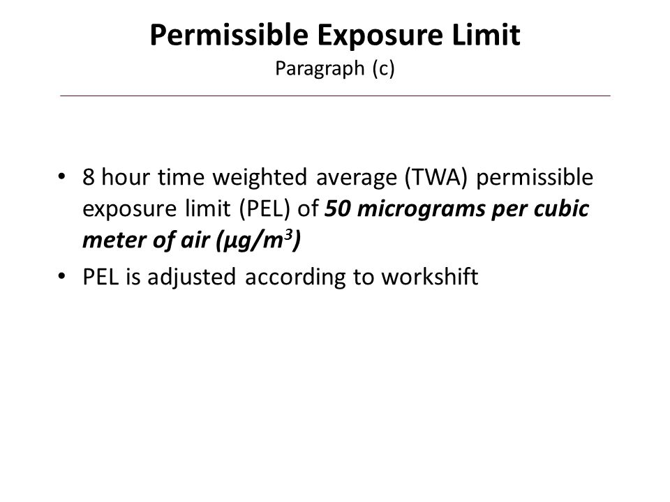 Action Level (AL) 8 hour time weighted average (TWA)- action level of 30 micrograms per cubic meter of air (µg/m 3 )