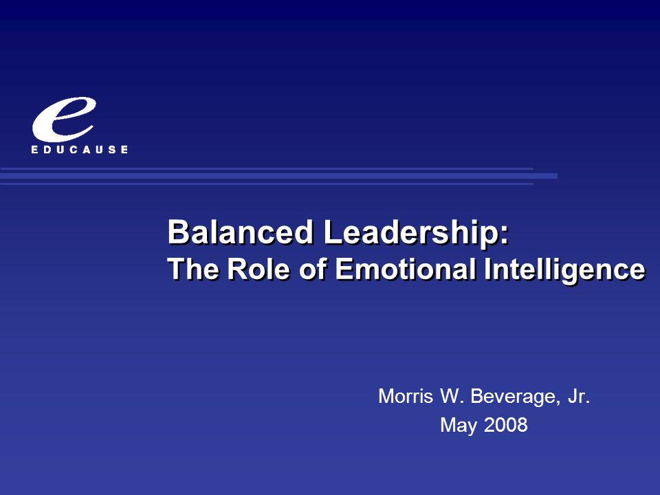 Balanced Leadership: The Role of Emotional Intelligence Morris W. Beverage, Jr. May 2008