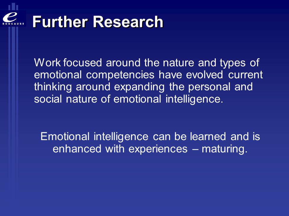 Further Research Work focused around the nature and types of emotional competencies have evolved current thinking around expanding the personal and so