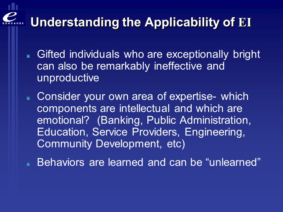Understanding the Applicability of EI Gifted individuals who are exceptionally bright can also be remarkably ineffective and unproductive Consider you
