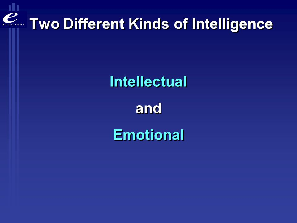 Two Different Kinds of Intelligence Intellectual and Emotional Intellectual and Emotional