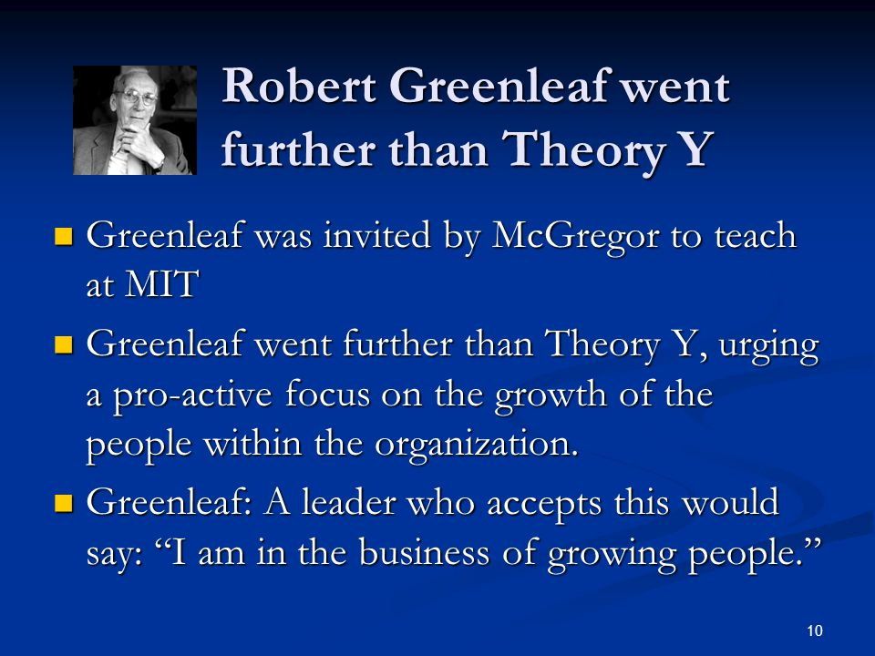 Robert Greenleaf went further than Theory Y Greenleaf was invited by McGregor to teach at MIT Greenleaf was invited by McGregor to teach at MIT Greenl