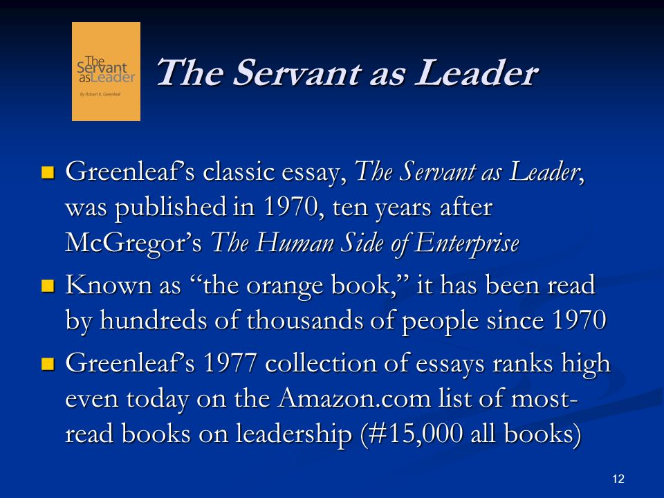 The Servant as Leader The Servant as Leader Greenleaf's classic essay, The Servant as Leader, was published in 1970, ten years after McGregor's The Hu