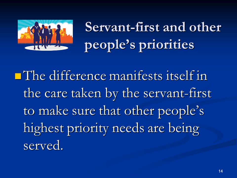Servant-first and other people's priorities Servant-first and other people's priorities The difference manifests itself in the care taken by the serva