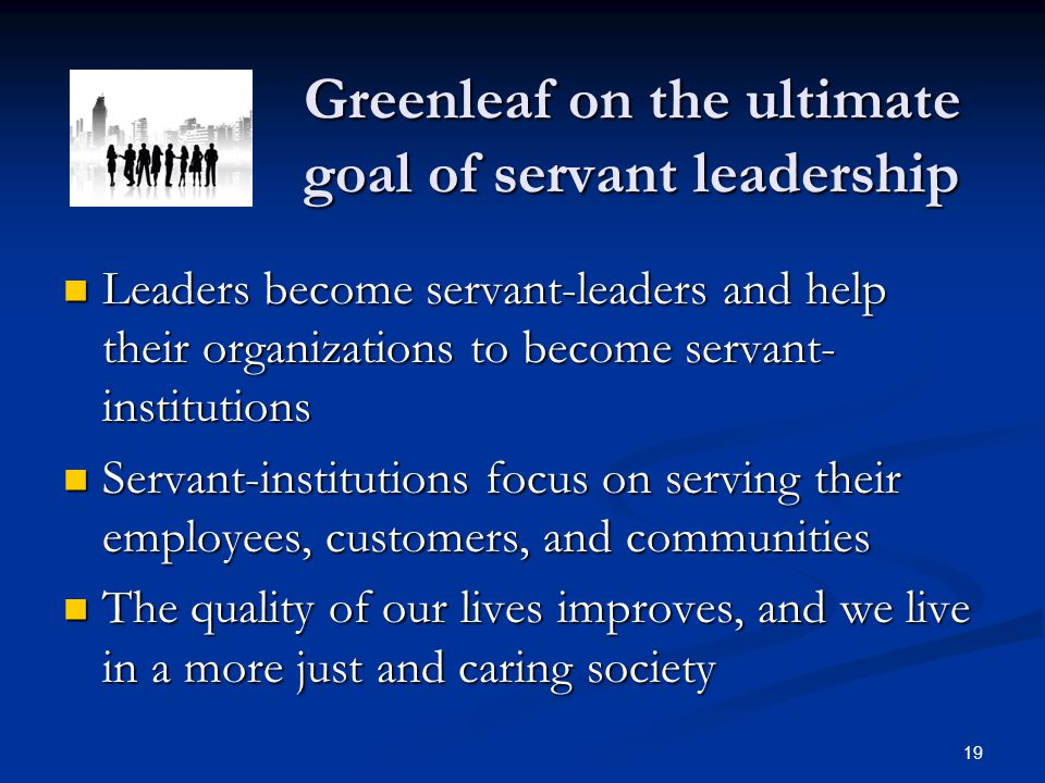 Greenleaf on the ultimate goal of servant leadership Greenleaf on the ultimate goal of servant leadership Leaders become servant-leaders and help thei