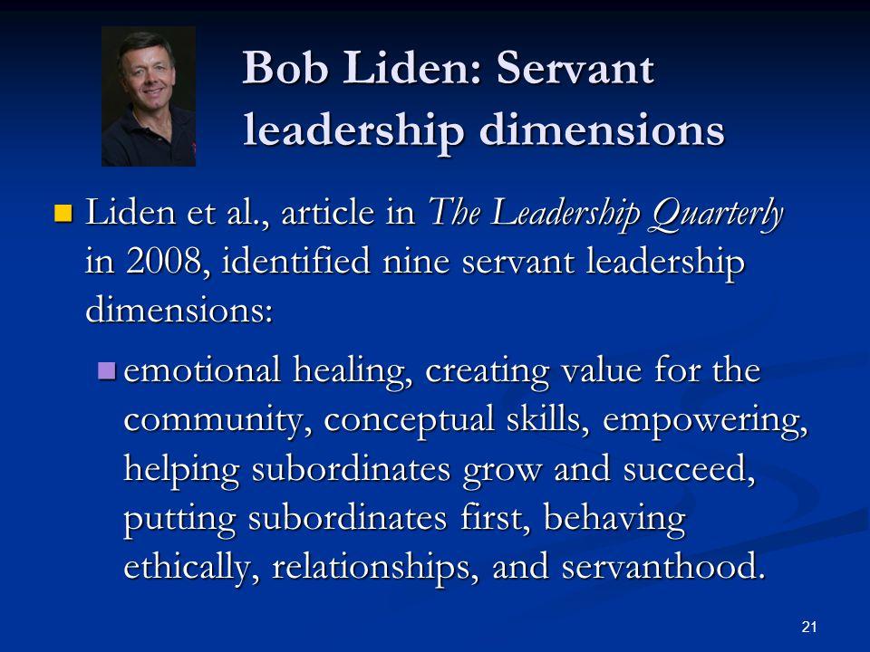 Bob Liden: Servant leadership dimensions Bob Liden: Servant leadership dimensions Liden et al., article in The Leadership Quarterly in 2008, identifie