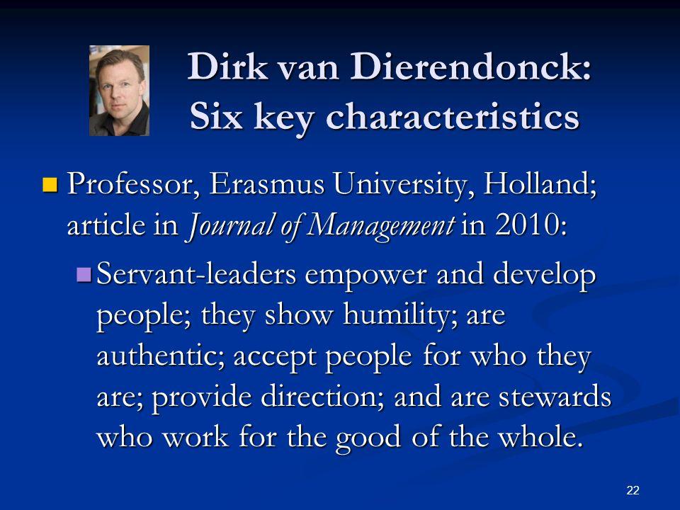 Dirk van Dierendonck: Six key characteristics Dirk van Dierendonck: Six key characteristics Professor, Erasmus University, Holland; article in Journal