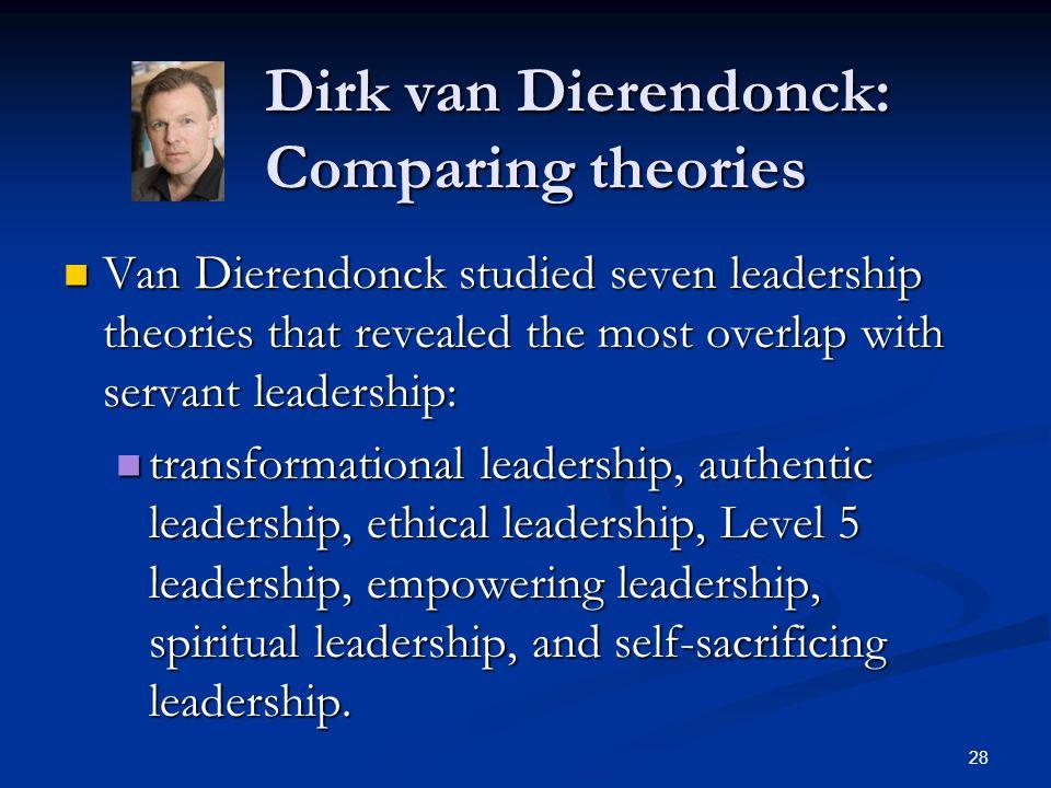 Dirk van Dierendonck: Comparing theories Dirk van Dierendonck: Comparing theories Van Dierendonck studied seven leadership theories that revealed the