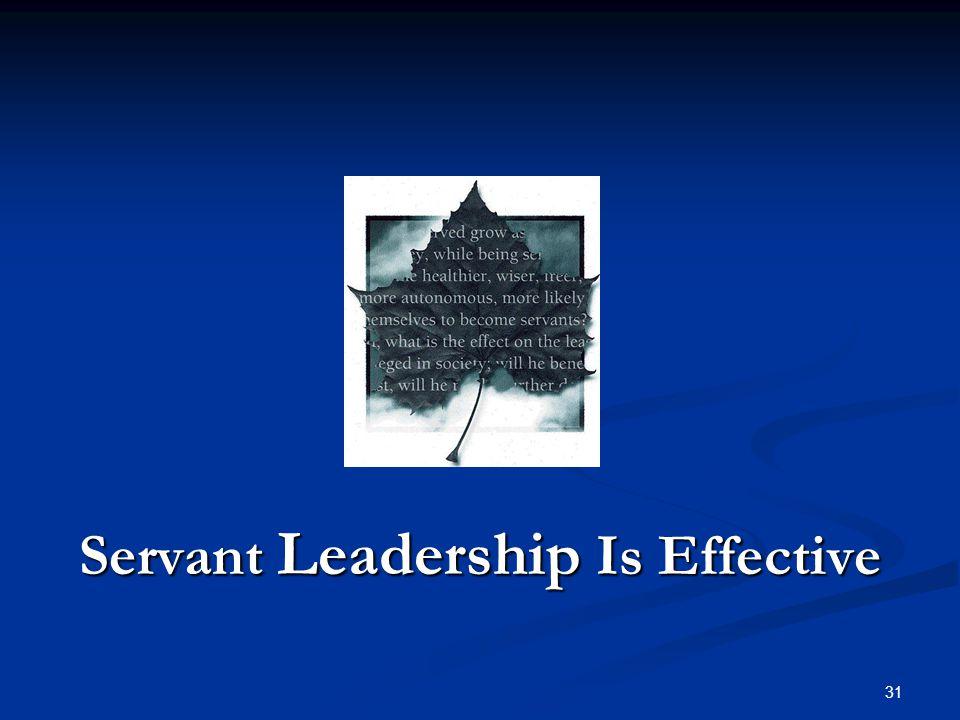 Servant Leadership Is Effective 31