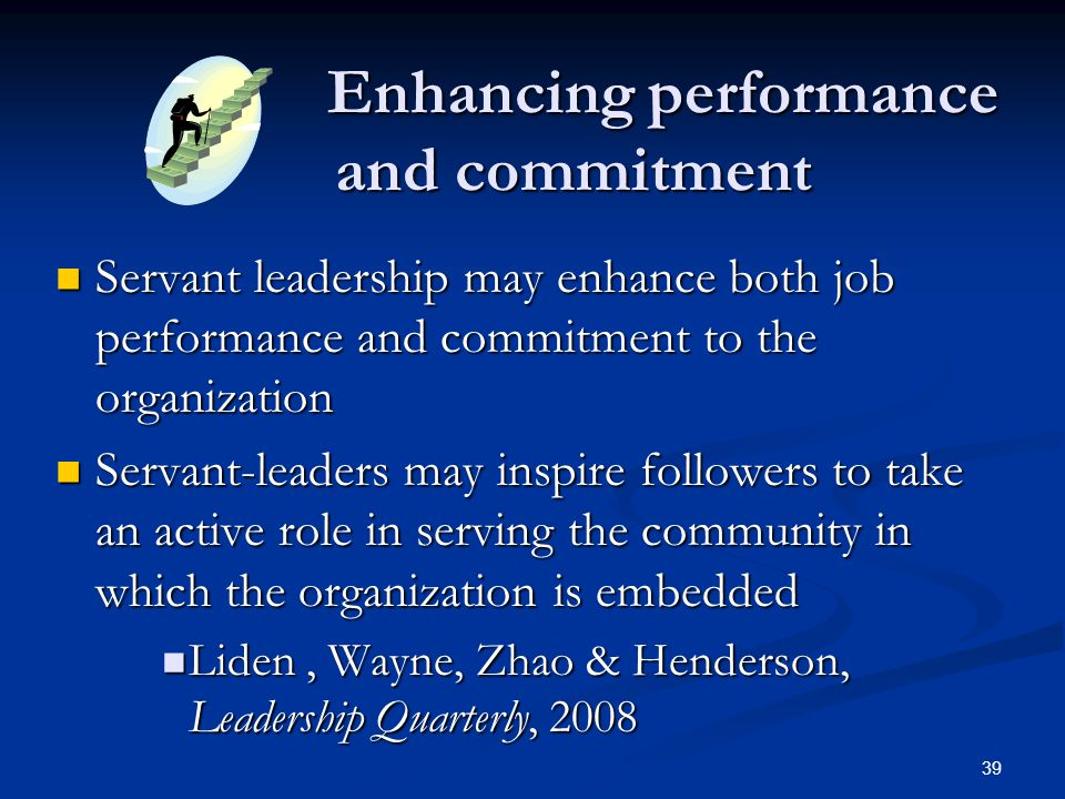 Enhancing performance and commitment Enhancing performance and commitment Servant leadership may enhance both job performance and commitment to the or