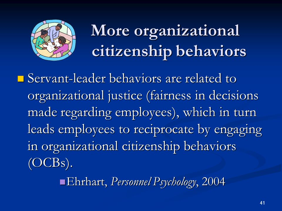 More organizational citizenship behaviors More organizational citizenship behaviors Servant-leader behaviors are related to organizational justice (fa