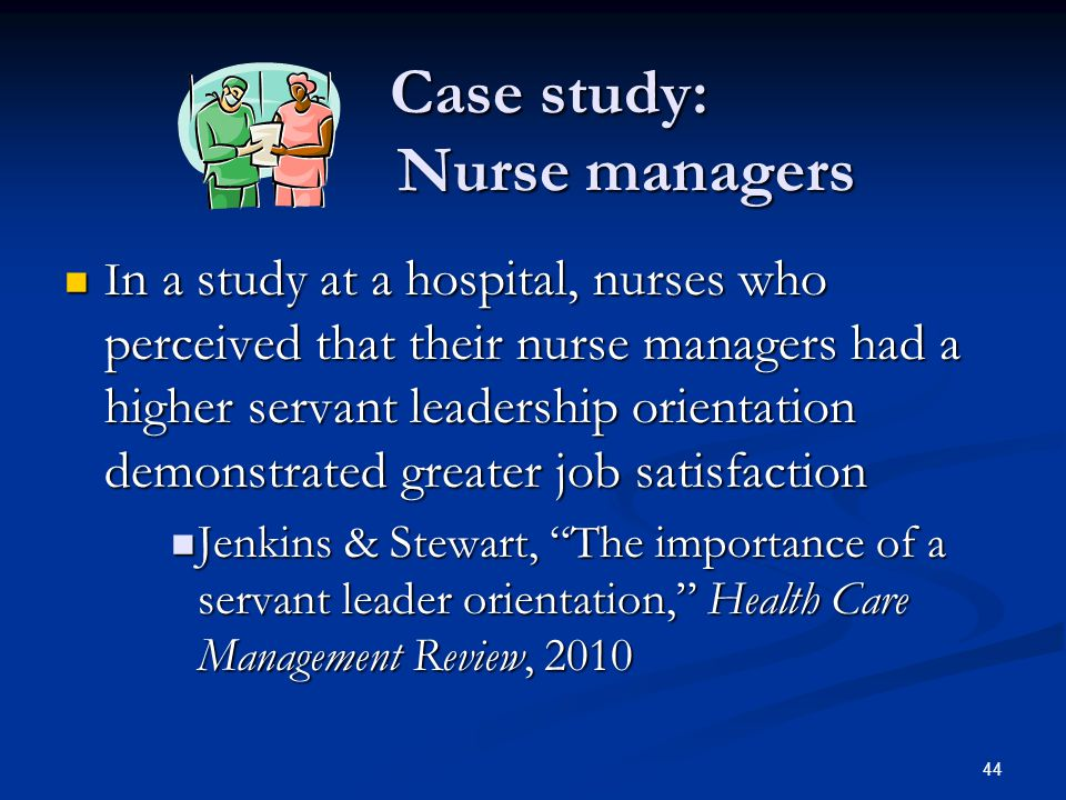Case study: Nurse managers Case study: Nurse managers I n a study at a hospital, nurses who perceived that their nurse managers had a higher servant l