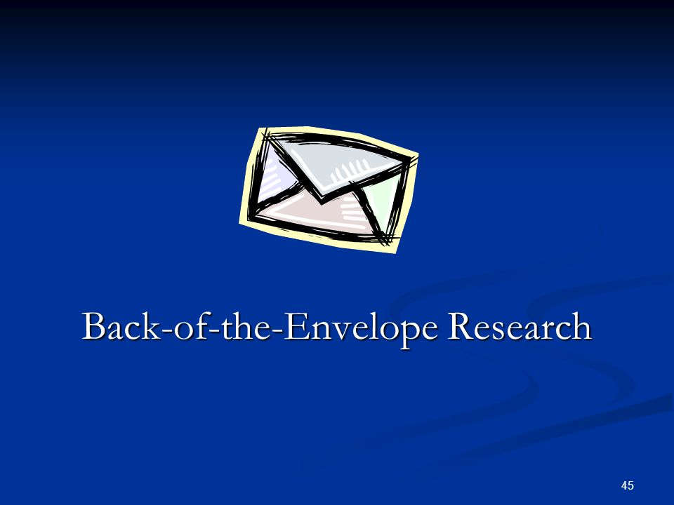 Back-of-the-Envelope Research 45