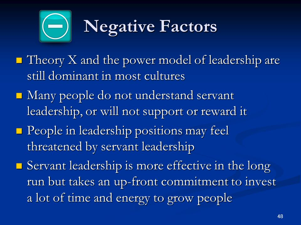 Negative Factors Theory X and the power model of leadership are still dominant in most cultures Theory X and the power model of leadership are still d