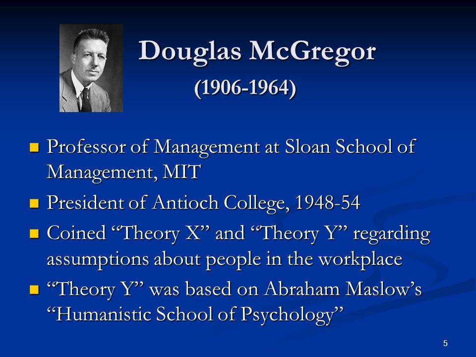 Douglas McGregor (1906-1964) Douglas McGregor (1906-1964) Professor of Management at Sloan School of Management, MIT Professor of Management at Sloan
