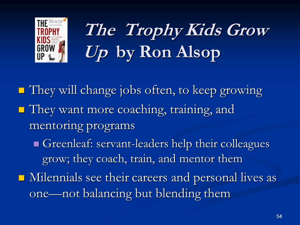 The Trophy Kids Grow Up by Ron Alsop The Trophy Kids Grow Up by Ron Alsop They will change jobs often, to keep growing They will change jobs often, to