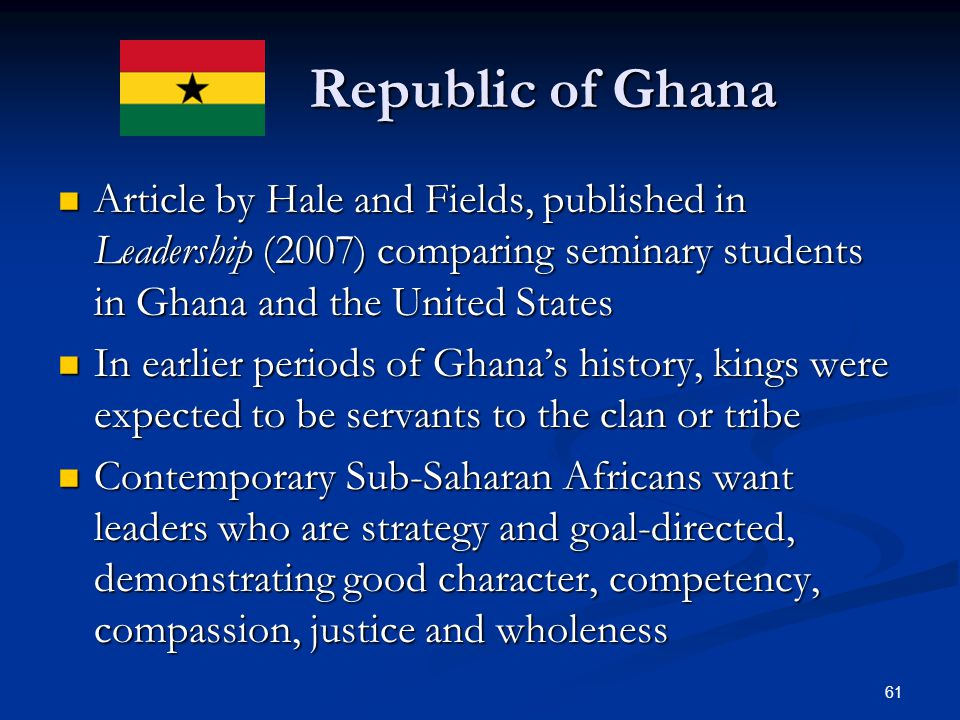 Republic of Ghana Republic of Ghana Article by Hale and Fields, published in Leadership (2007) comparing seminary students in Ghana and the United Sta