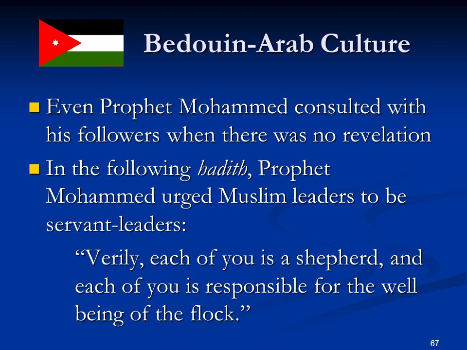 Bedouin-Arab Culture Bedouin-Arab Culture Even Prophet Mohammed consulted with his followers when there was no revelation Even Prophet Mohammed consul