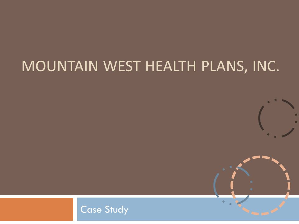 MOUNTAIN WEST HEALTH PLANS, INC. Case Study