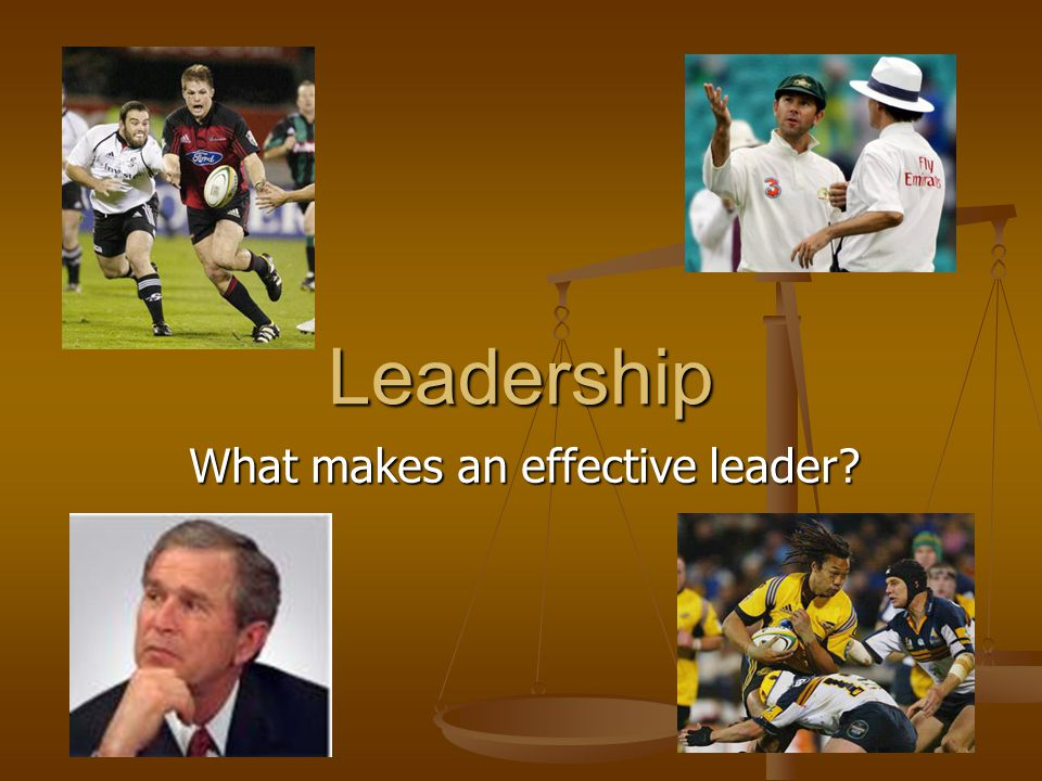 Leadership What makes an effective leader?