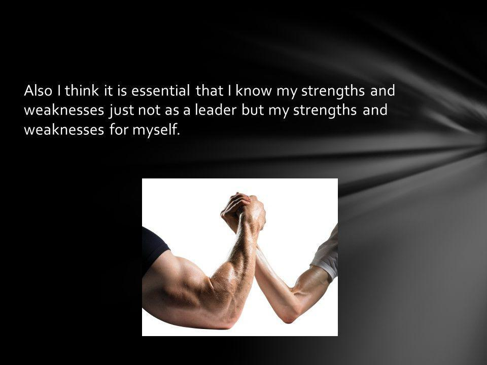 Once I am a leader of myself I can now lead others and I just need to be more understanding and more disciplined