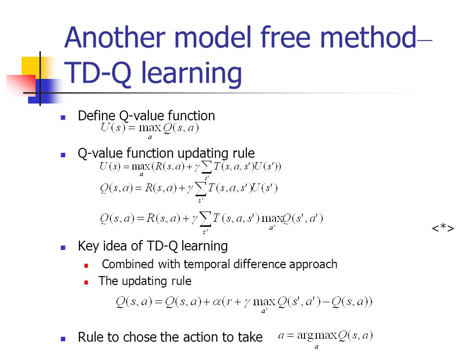 Another model free method – TD-Q learning Define Q-value function Q-value function updating rule Key idea of TD-Q learning Combined with temporal diff