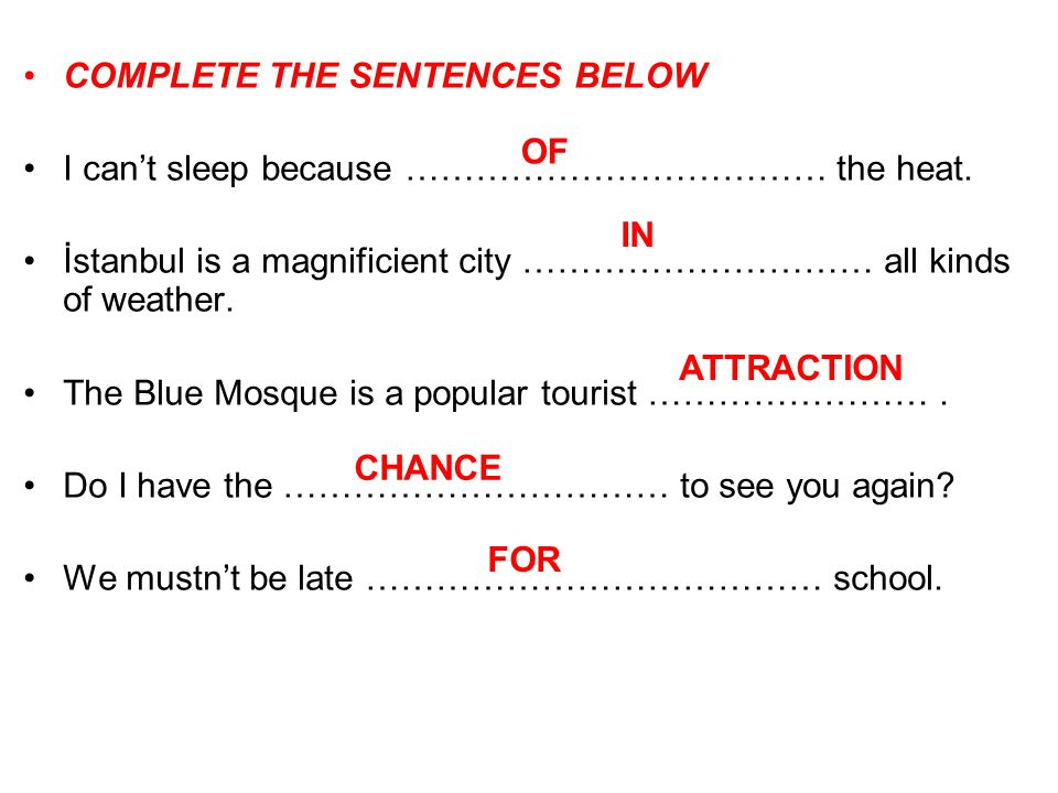 COMPLETE THE SENTENCES BELOW I can't sleep because ……………………………… the heat.