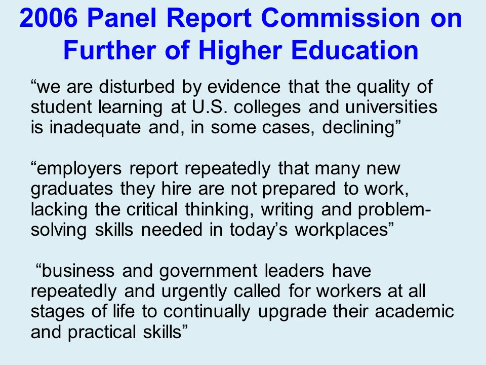 """2006 Panel Report Commission on Further of Higher Education """"we are disturbed by evidence that the quality of student learning at U.S. colleges and un"""